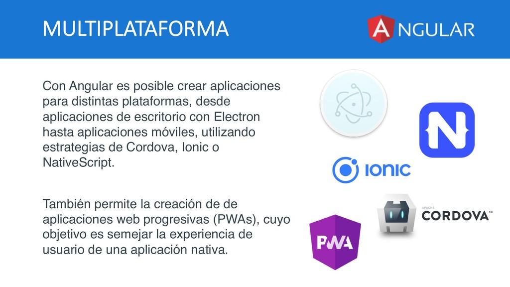 MULTIPLATAFORMA Con Angular es posible crear ap...
