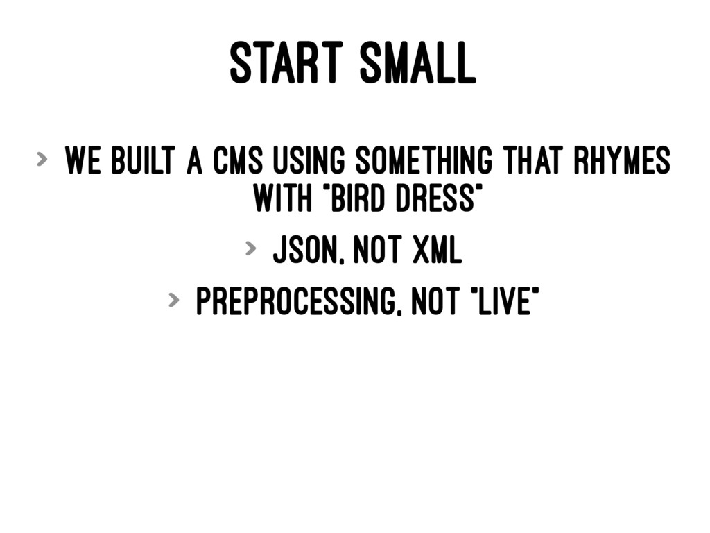 START SMALL > We built a CMS using something th...