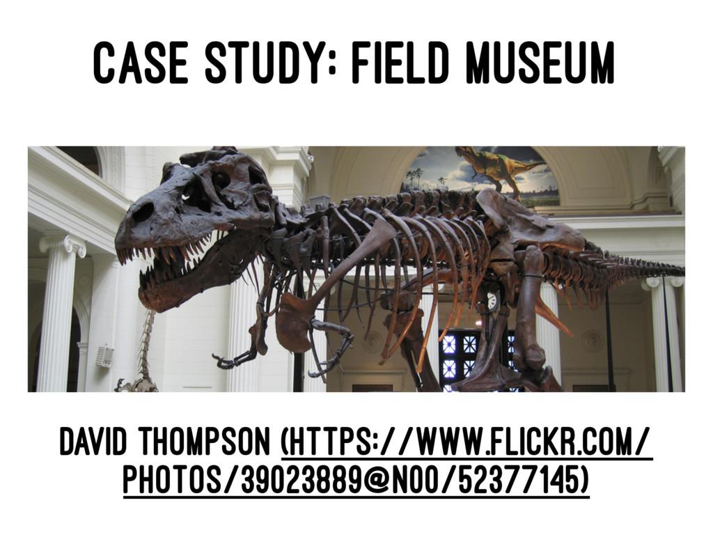 CASE STUDY: FIELD MUSEUM David Thompson (https:...