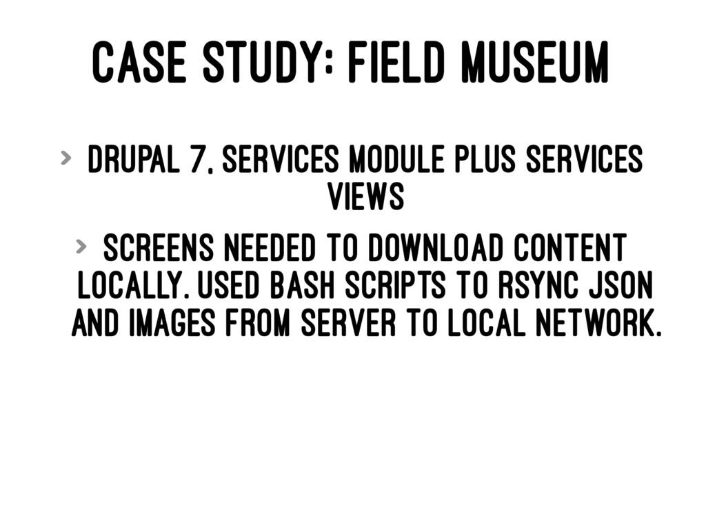 CASE STUDY: FIELD MUSEUM > Drupal 7, Services m...