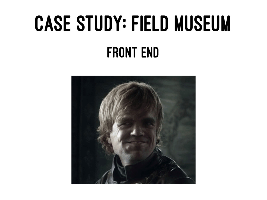 CASE STUDY: FIELD MUSEUM FRONT END