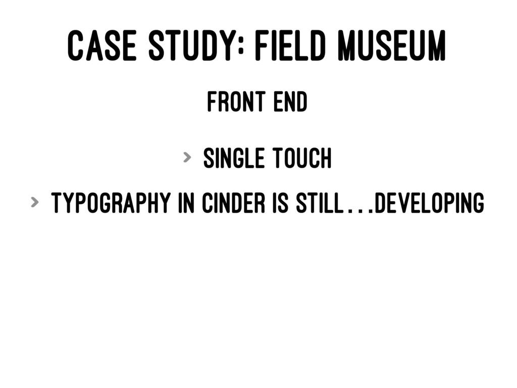 CASE STUDY: FIELD MUSEUM FRONT END > Single tou...