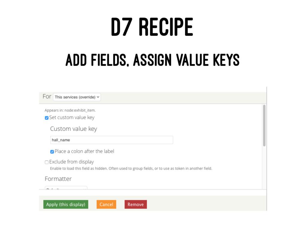 D7 RECIPE ADD FIELDS, ASSIGN VALUE KEYS