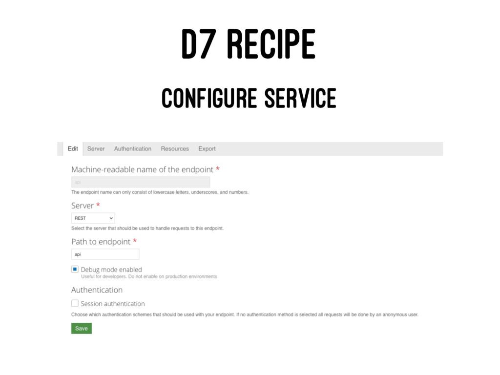 D7 RECIPE CONFIGURE SERVICE