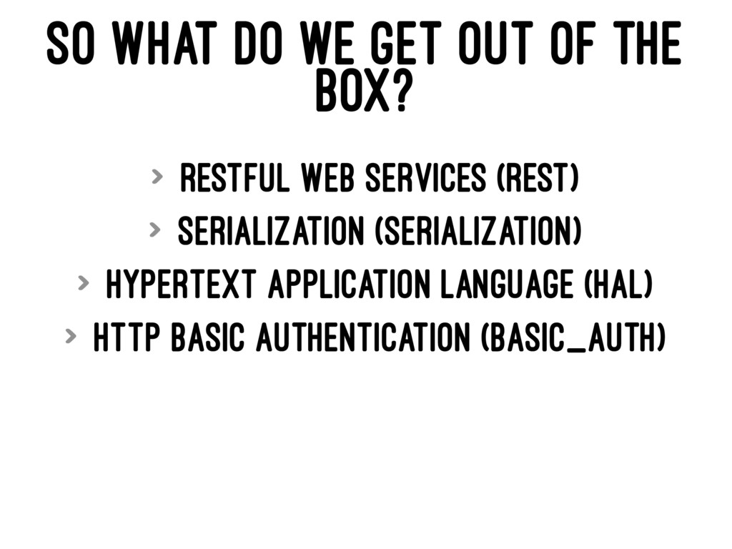 SO WHAT DO WE GET OUT OF THE BOX? > RESTful Web...