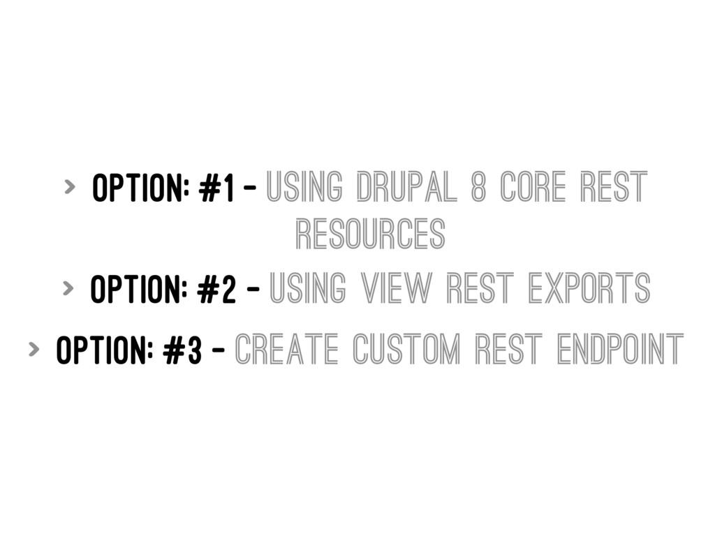 > Option: #1 - Using Drupal 8 core Rest Resourc...