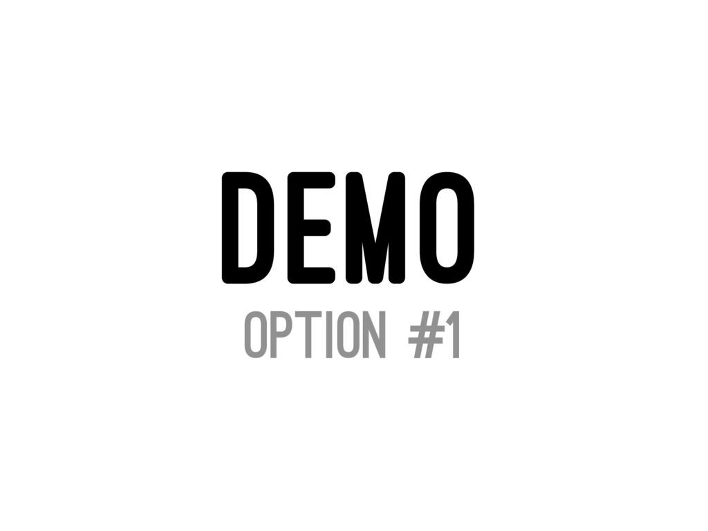 DEMO OPTION #1