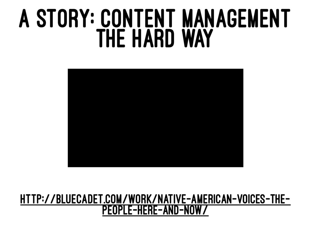 A STORY: CONTENT MANAGEMENT THE HARD WAY HTTP:/...