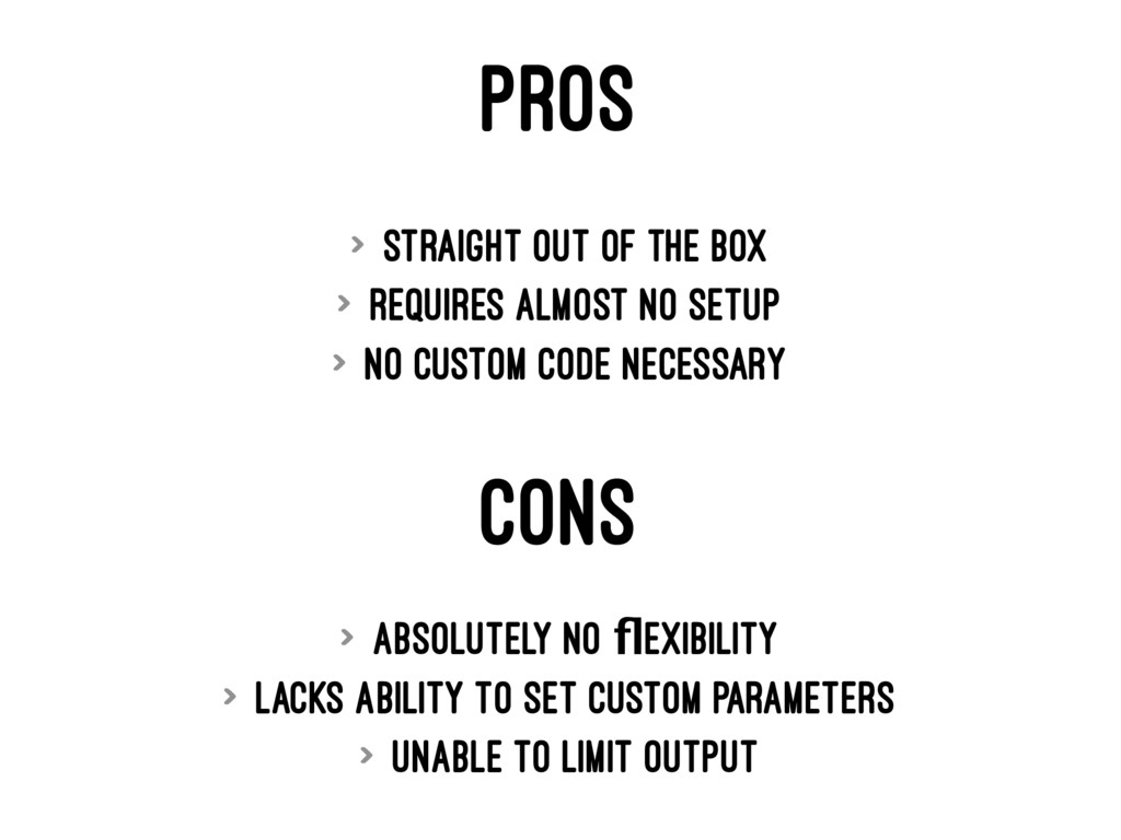 PROS > Straight out of the box > Requires almos...
