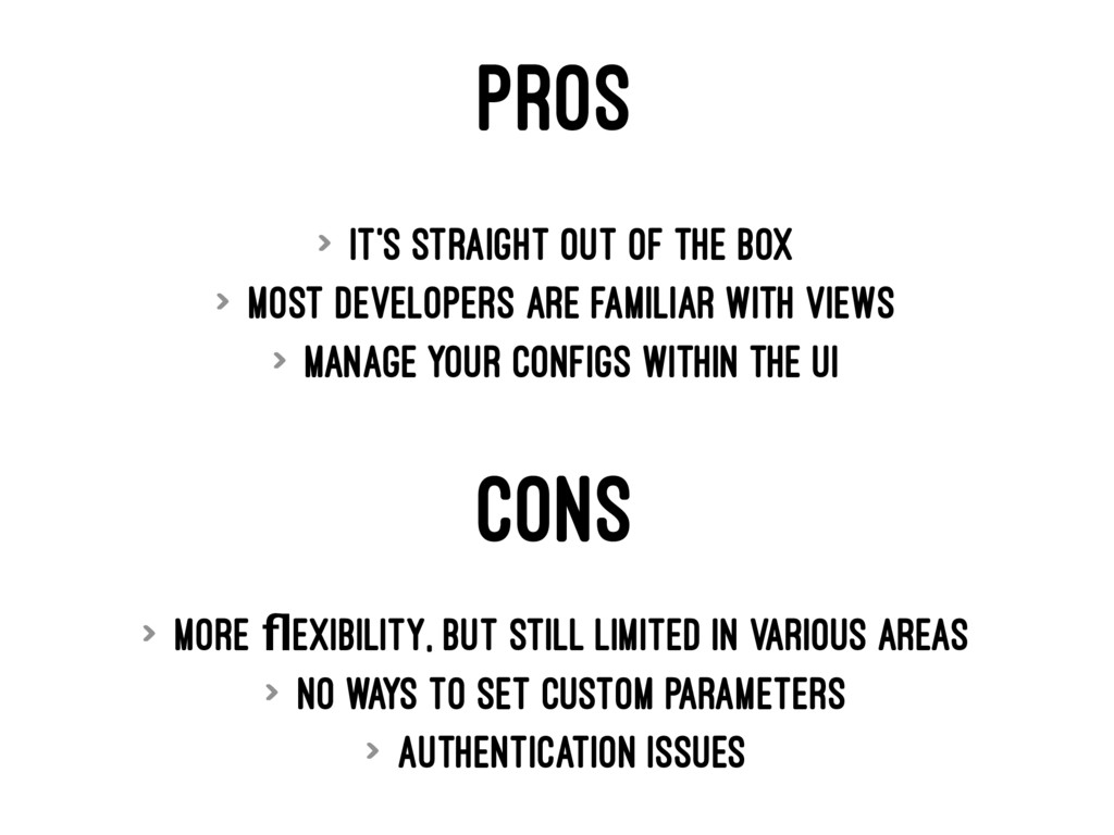 PROS > It's straight out of the box > Most deve...