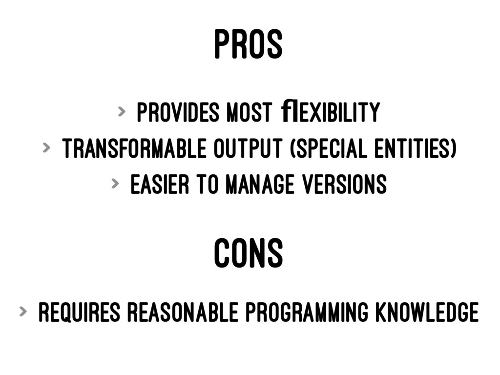 PROS > Provides most flexibility > Transformable...