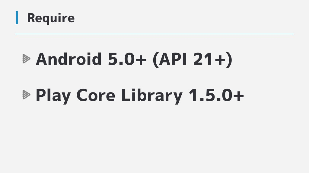 Android 5.0+ (API 21+) Play Core Library 1.5.0+...