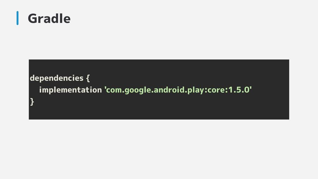 Gradle dependencies { implementation 'com.googl...