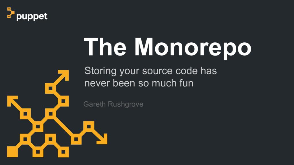 Gareth Rushgrove The Monorepo Storing your sour...