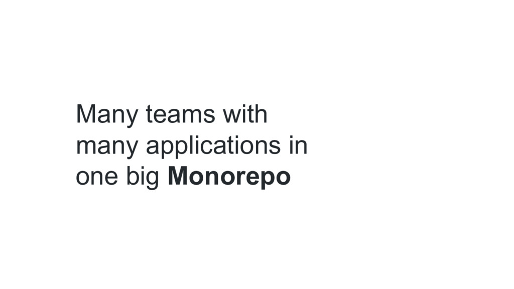 Many teams with many applications in one big Mo...