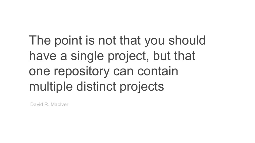The point is not that you should have a single ...
