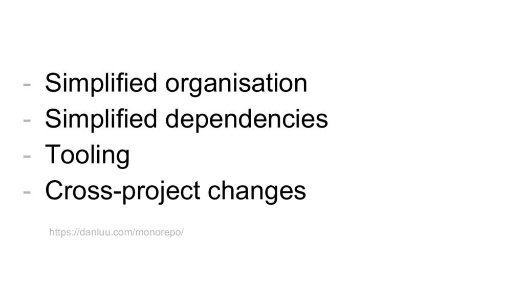- Simplified organisation - Simplified dependen...