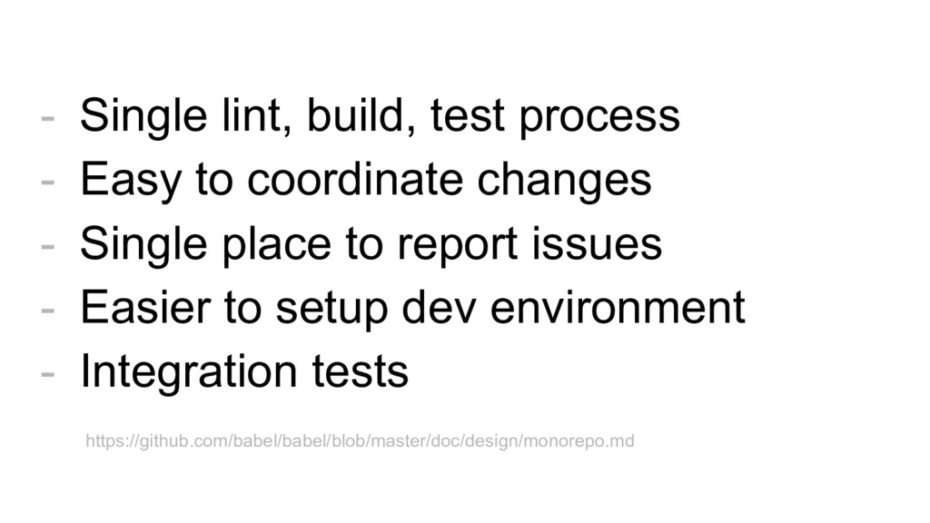 - Single lint, build, test process - Easy to co...