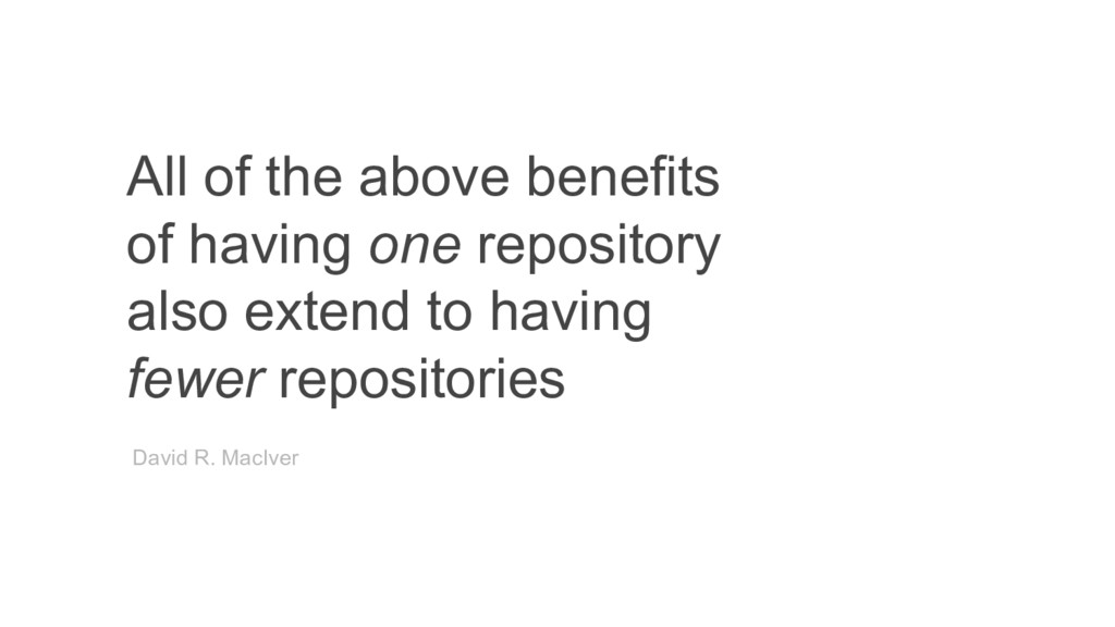All of the above benefits of having one reposit...