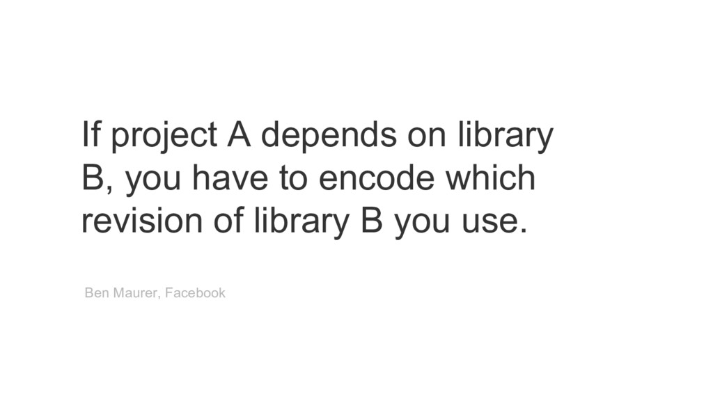 If project A depends on library B, you have to ...