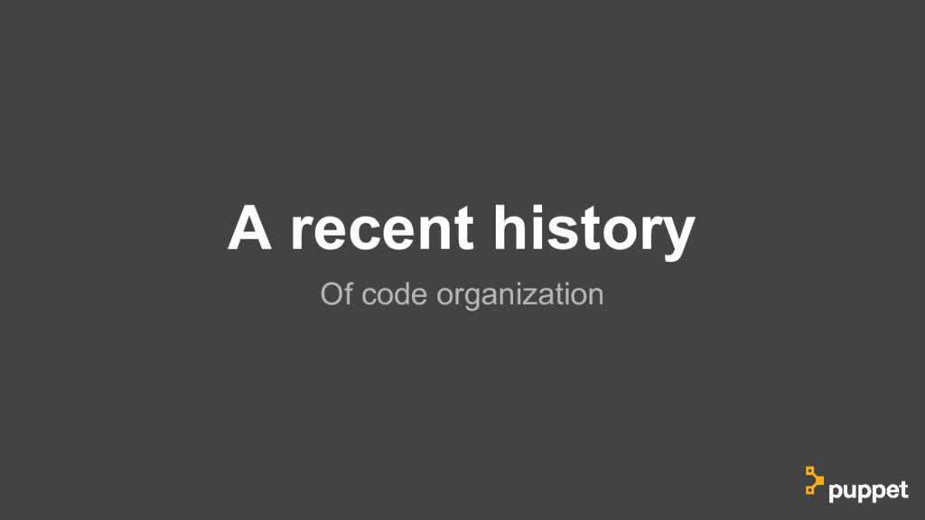 A recent history Of code organization
