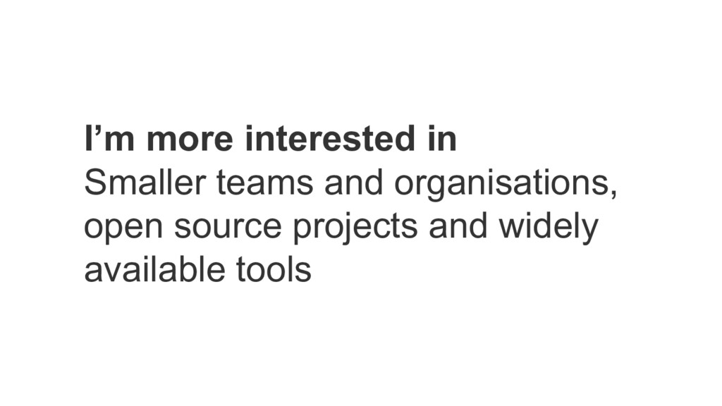 I'm more interested in Smaller teams and organi...