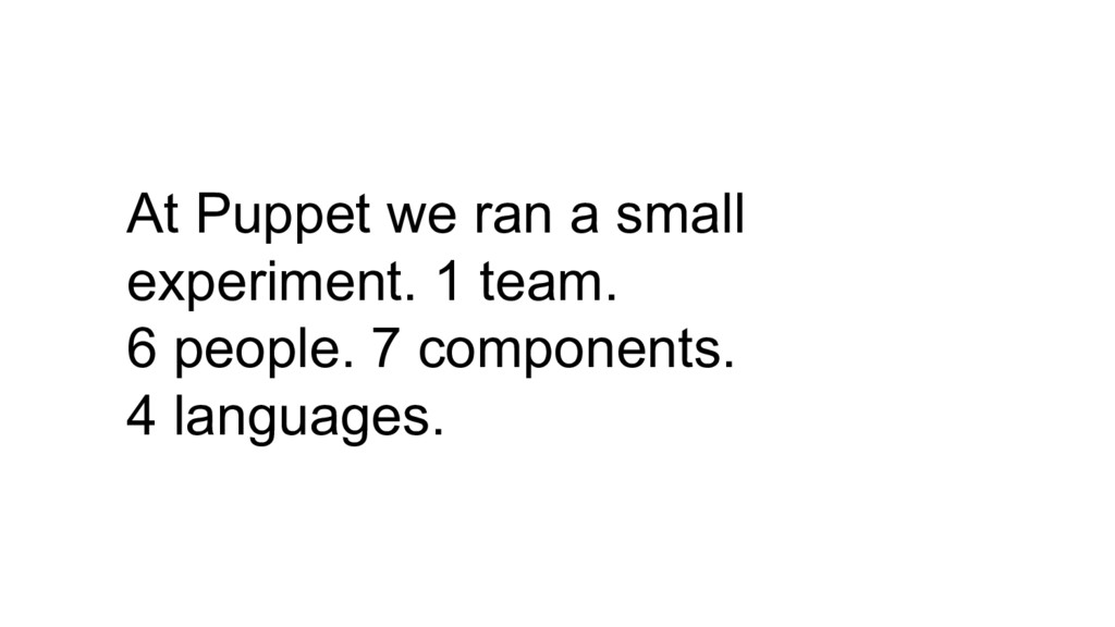 At Puppet we ran a small experiment. 1 team. 6 ...