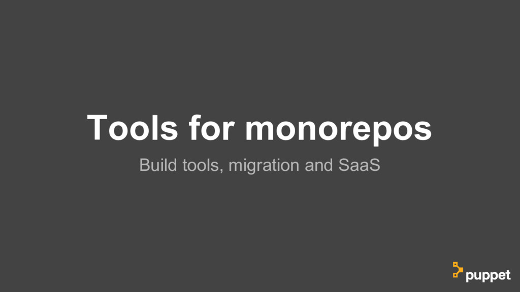 Tools for monorepos Build tools, migration and ...