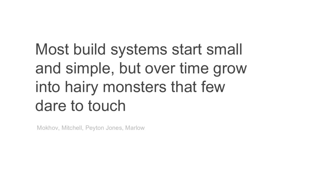 Most build systems start small and simple, but ...
