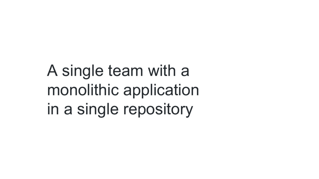 A single team with a monolithic application in ...