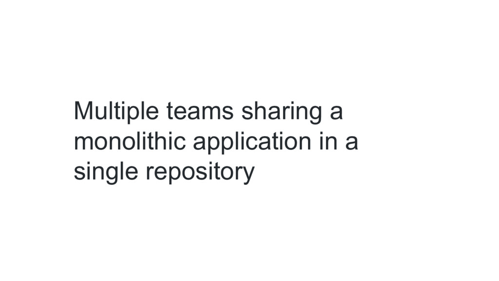 Multiple teams sharing a monolithic application...