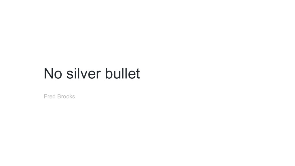 No silver bullet Fred Brooks