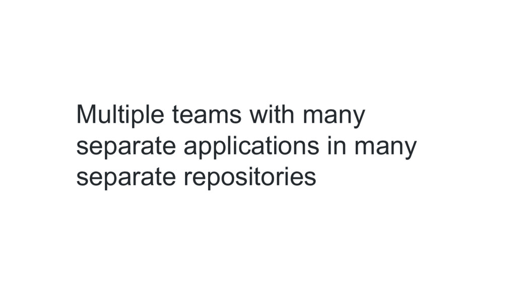 Multiple teams with many separate applications ...