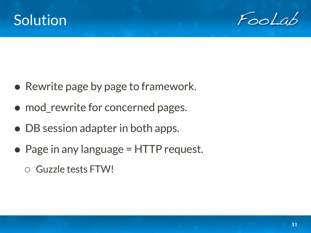 Solution • Rewrite page by page to framework. •...