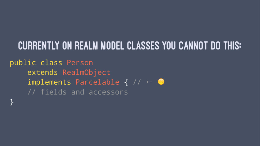 Currently on Realm model classes you cannot do ...