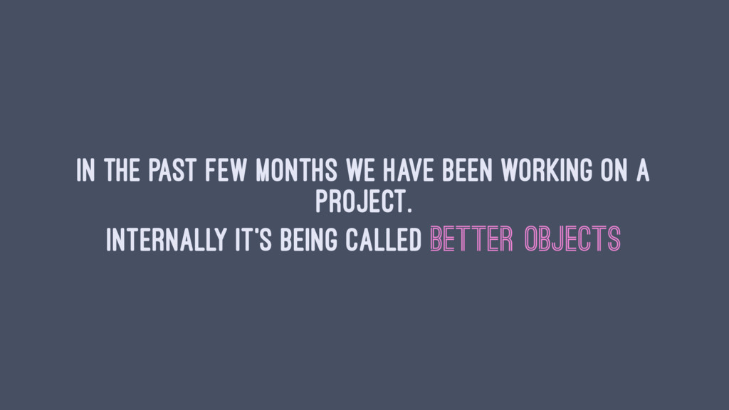 In the past few months we have been working on ...