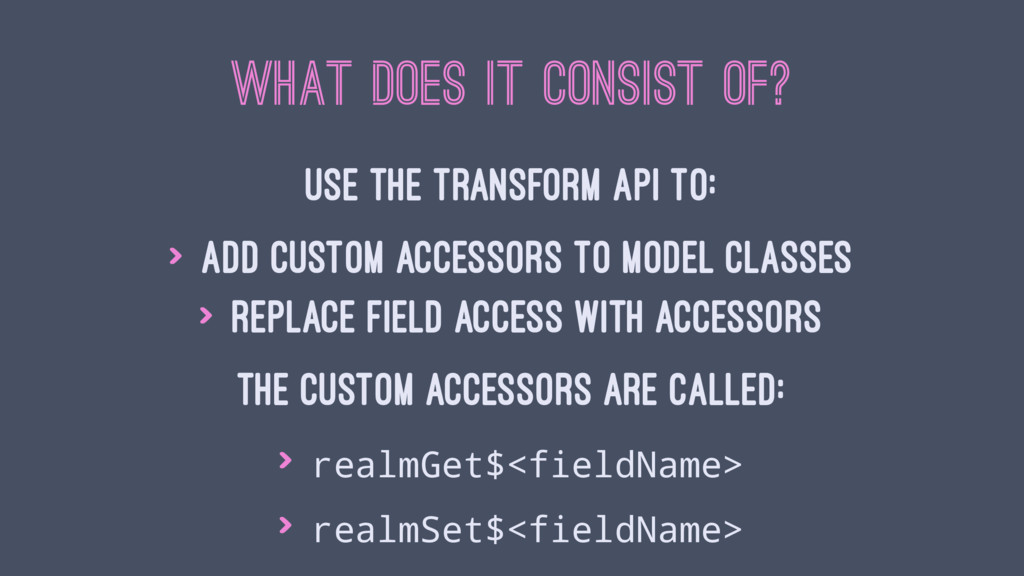 WHAT DOES IT CONSIST OF? Use the Transform API ...