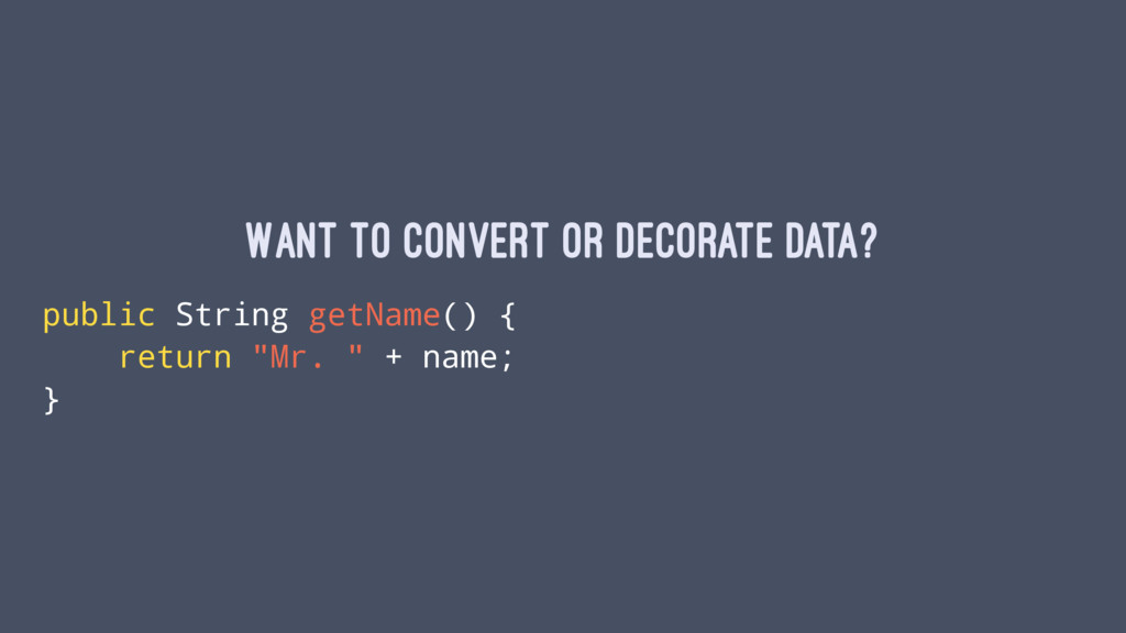 Want to convert or decorate data? public String...