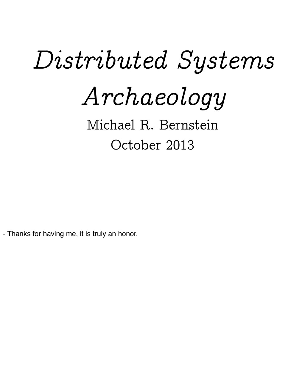 Distributed Systems Archaeology Michael R. Bern...