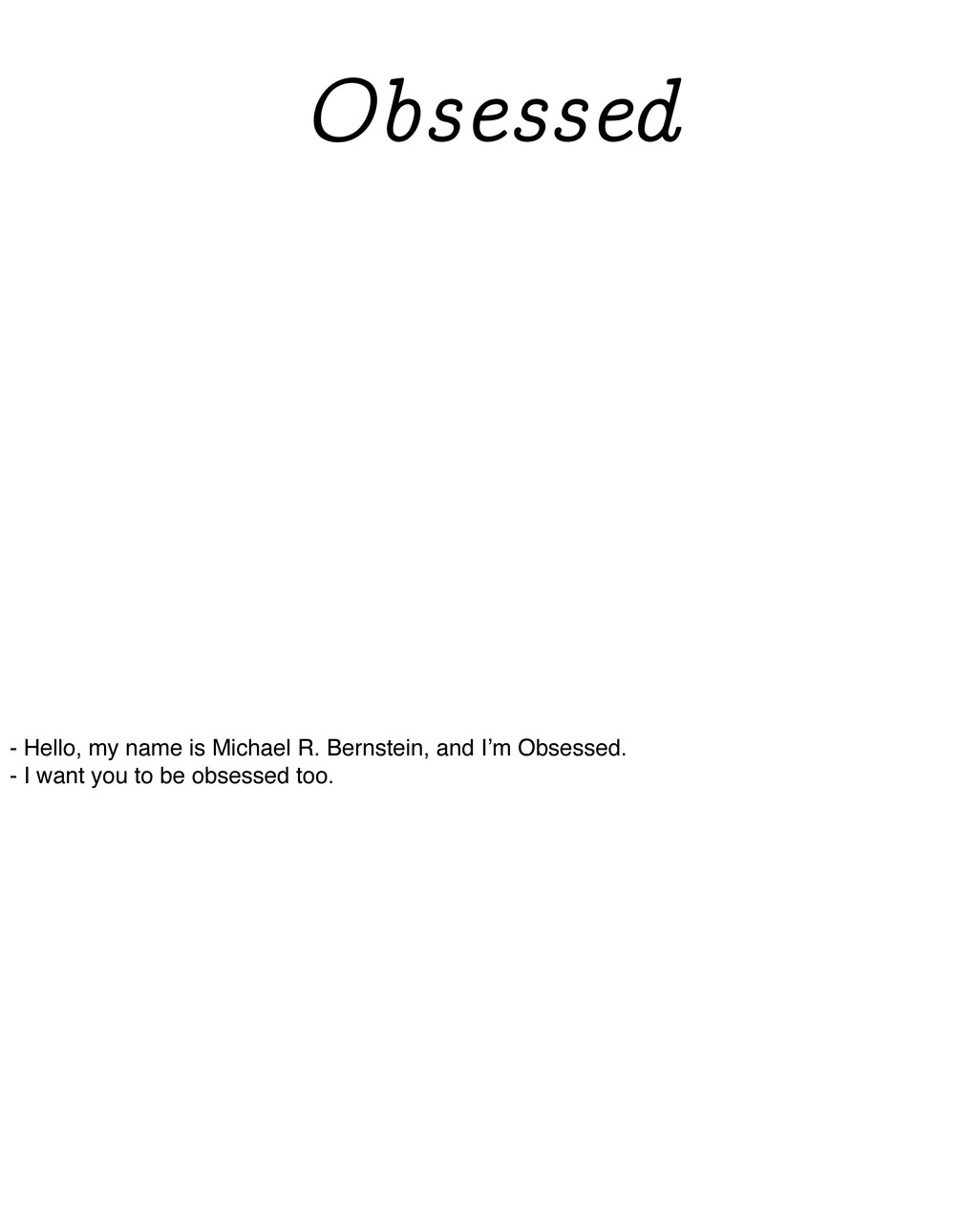 Obsessed - Hello, my name is Michael R. Bernste...