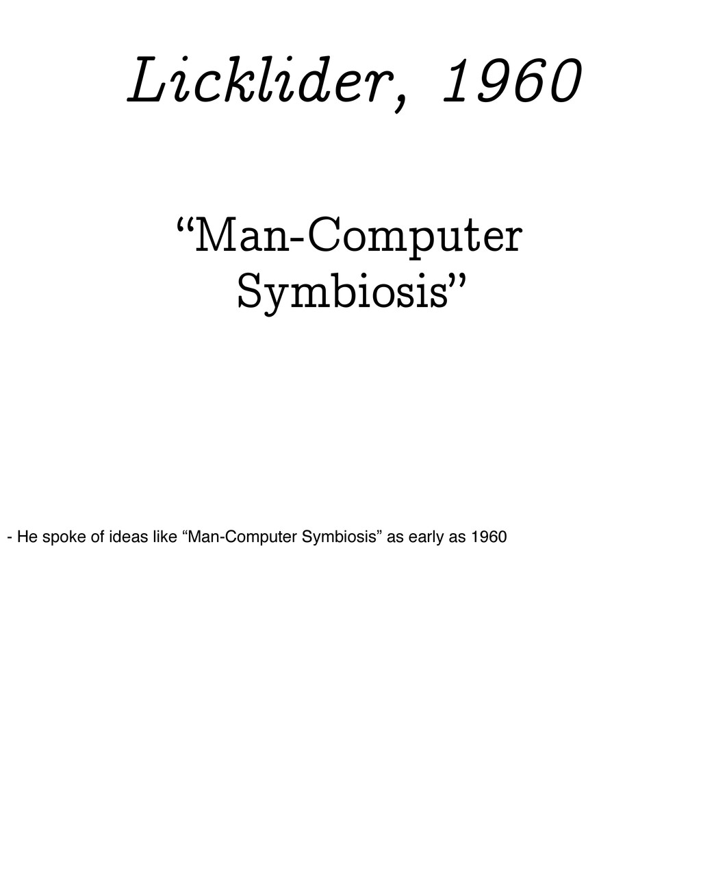 """""""Man-Computer Symbiosis"""" Licklider, 1960 - He s..."""