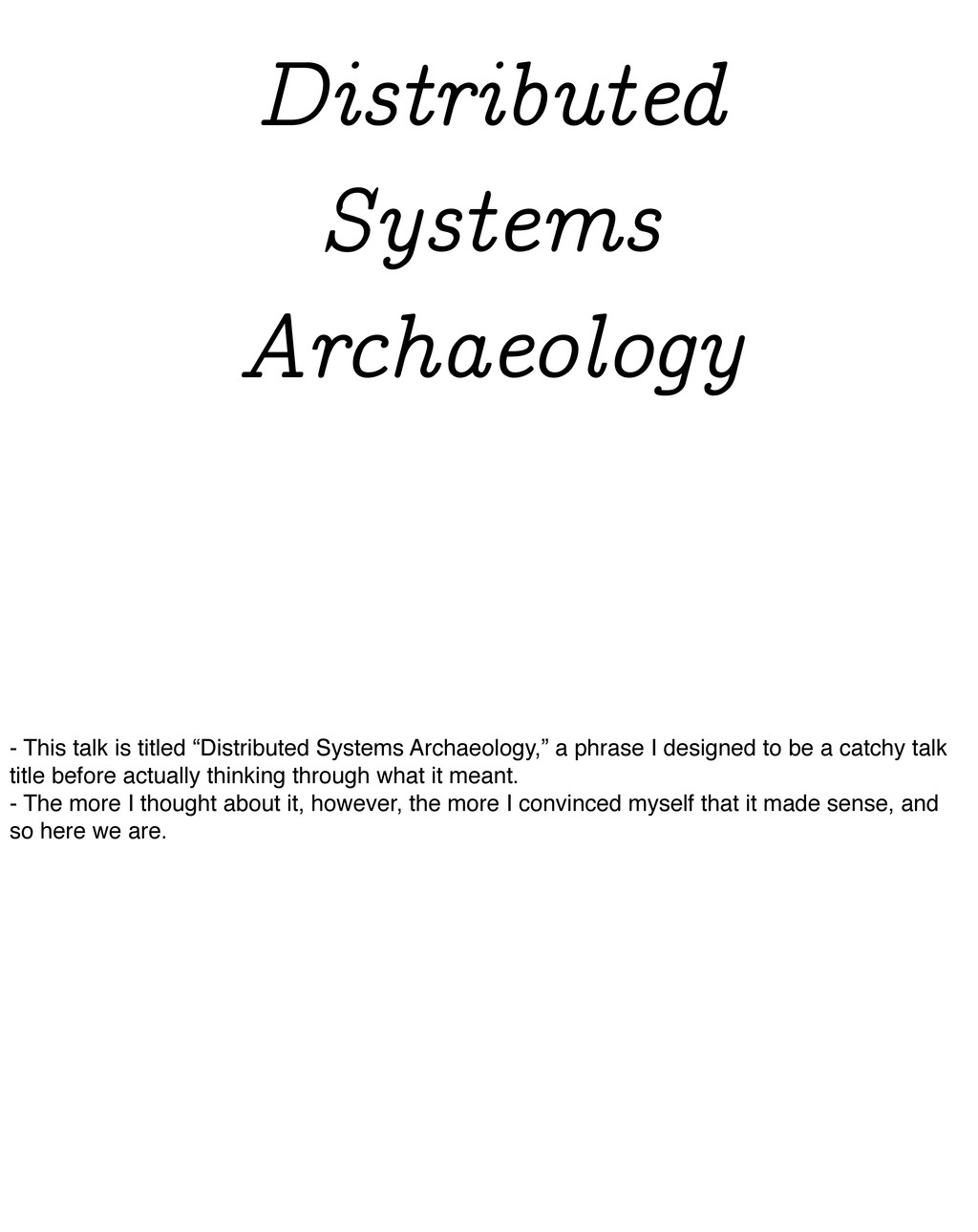 Distributed Systems Archaeology - This talk is ...