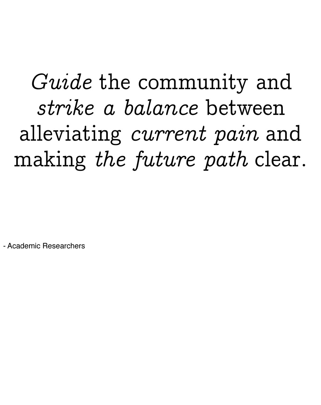 Guide the community and strike a balance betwee...