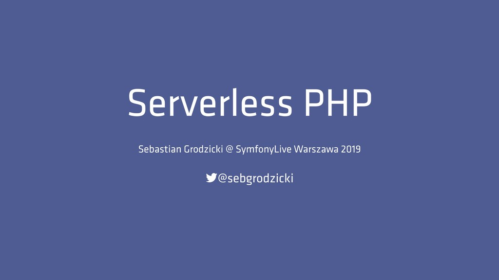 Serverless PHP Sebastian Grodzicki @ SymfonyLiv...