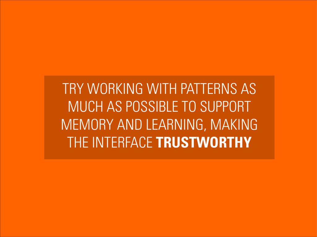 TRY WORKING WITH PATTERNS AS MUCH AS POSSIBLE T...