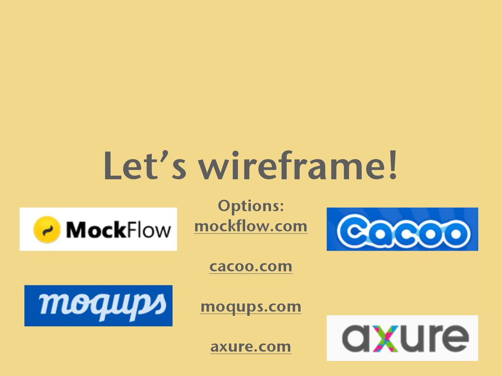 Let's wireframe! Options: mockflow.com cacoo.co...