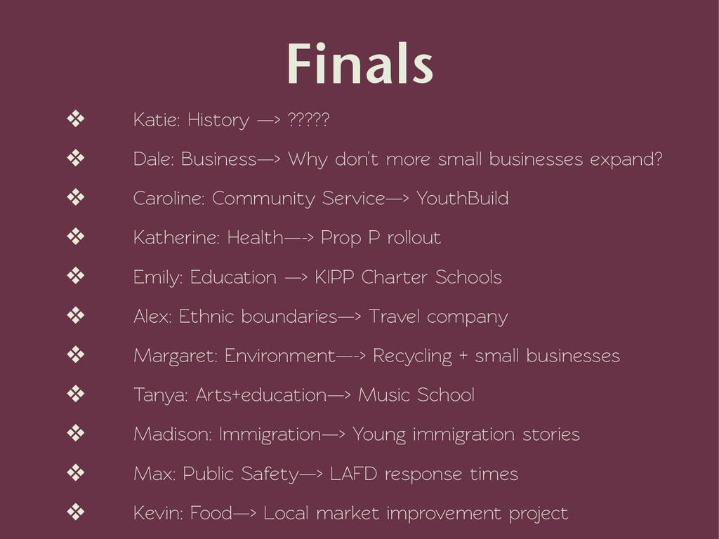 Finals ❖ Katie: History —> ????? ❖ Dale: Busine...