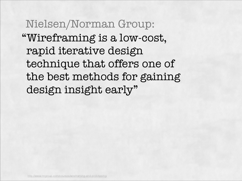 """""""Wireframing is a low-cost, rapid iterative des..."""
