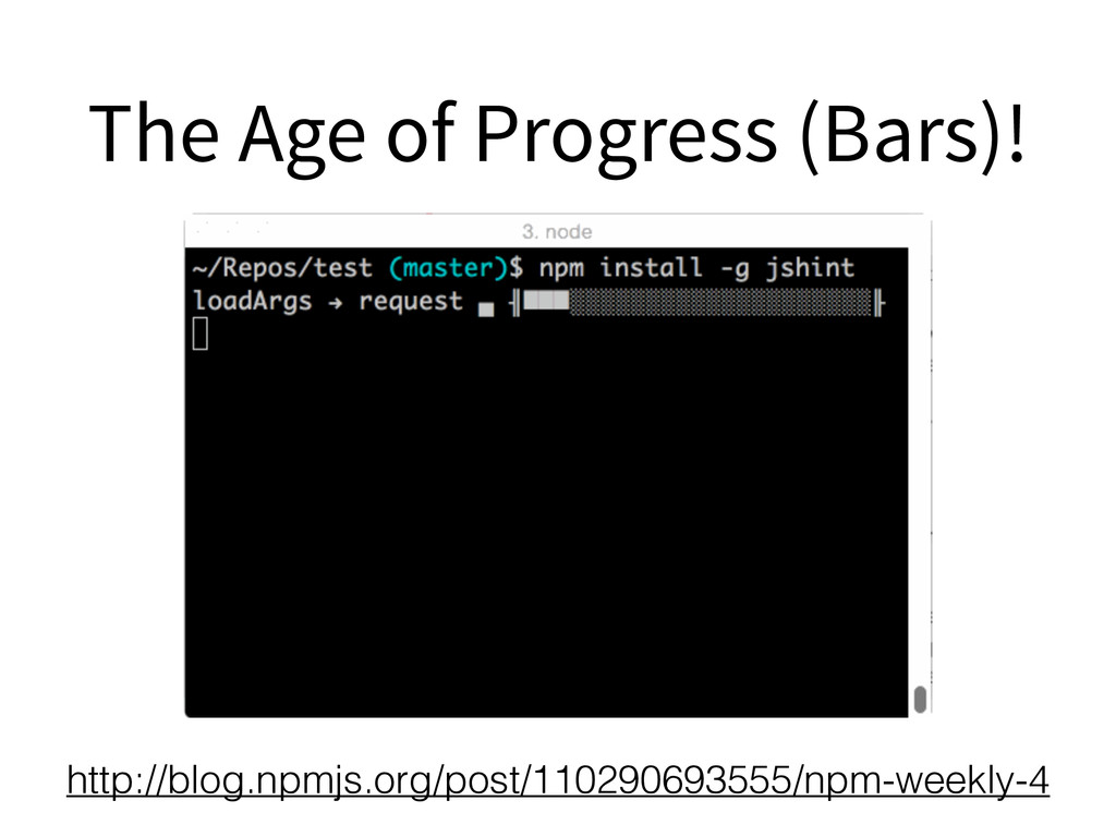 The Age of Progress (Bars)! http://blog.npmjs.o...