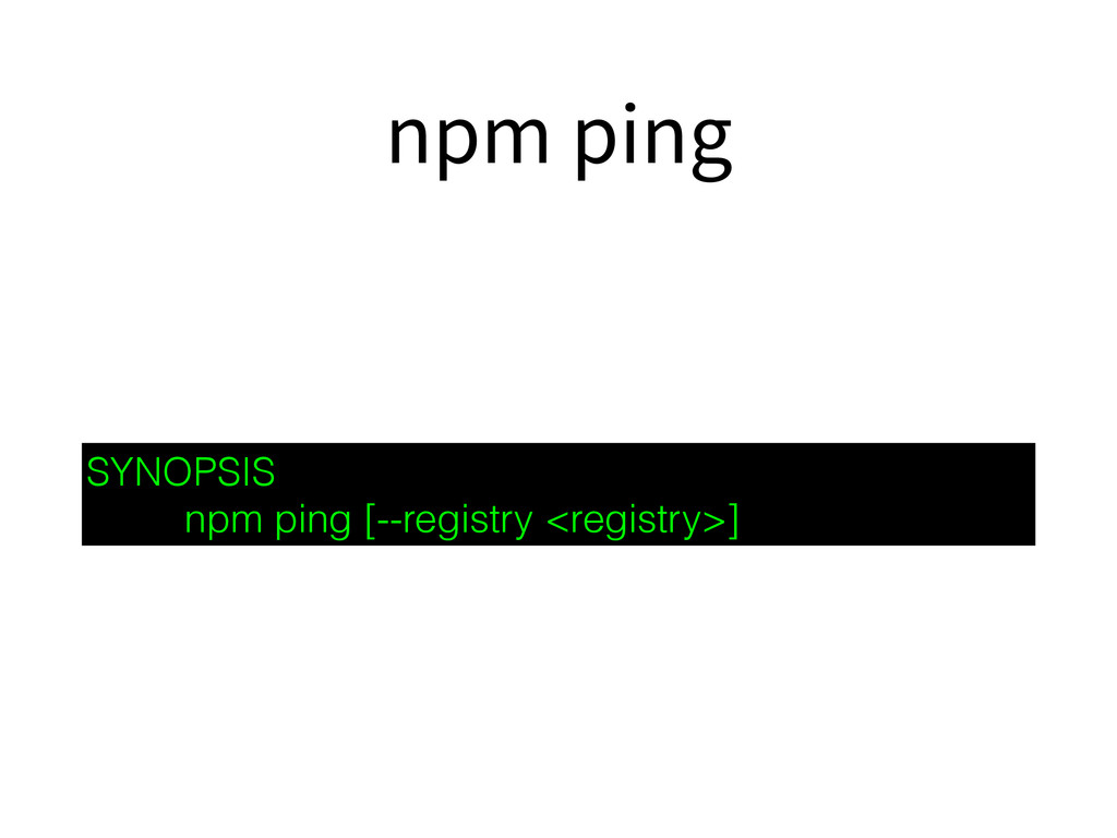 npm ping SYNOPSIS npm ping [--registry <registr...